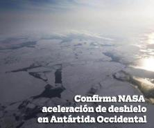 Confirma NASA aceleración de deshielo en Antártida Occidental